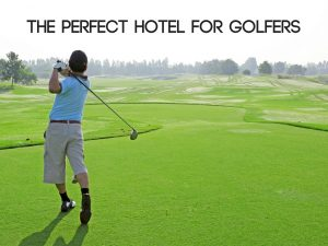 The Perfect Hotel for Golfers