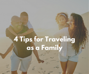 4 Tips for Traveling as a Family